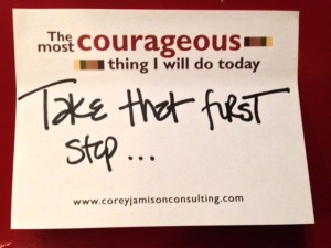 What is the most Courageous thing you will do today? Email me at corey@coreyjamison.com and I'll send you one of these cool sticky notepads!